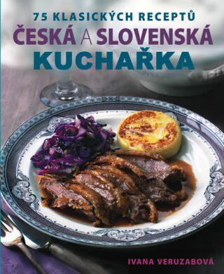 Česká a slovenská kuchařka - Ivana Veruzabová