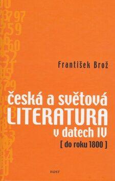 Česká a světová literatura v datech IV (do roku 1800) - František Brož