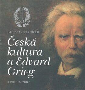 Česká kultura a Edvard Grieg - Ladislav Řezníček