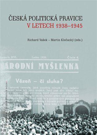 Česká politická pravice v letech 1938–1945 - Martin Klečacký, Richard Vašek