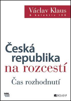 Václav Klaus – Česká republika na rozcestí – Čas rozhodnutí - Václav Klaus