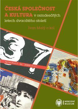 Česká společnost a kultura v osmdesátých letech dvacátého století - Ivan Malý