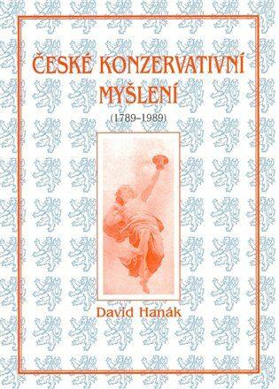 České konzervativní myšlení (1789-1989) - David Hanák