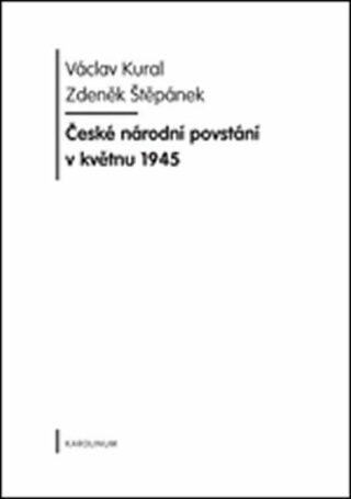 České národní povstání v květnu 1945 - Zdeněk Štěpánek, Václav Kural