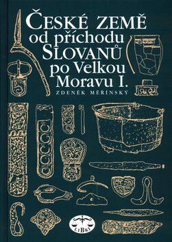 České země od příchodu Slovanů po Velkou Moravu I. - Zdeněk Měřínský