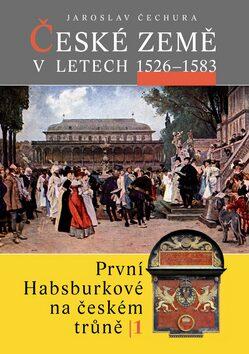 České země v letech 1526–1583 - Jaroslav Čechura