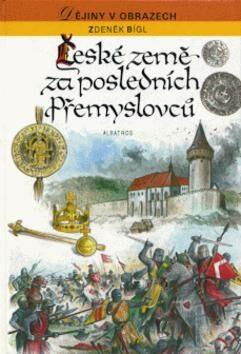 České země za posledních Přemyslovců - Zdeněk Bígl
