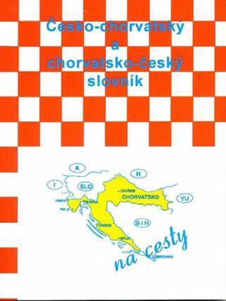 Česko-chorvatský a chorvatsko-český slovník - Anna Jeníková, Katica Ivankovic