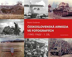 Československá armáda ve fotografiích 1945–1960 1. díl - Martin Dubánek