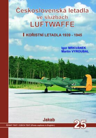 Československá letadla ve službách Luftwaffe - Igor Mrkvánek, Martin Vyroubal