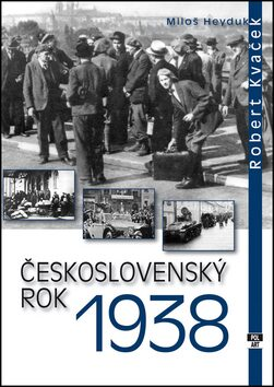 Československý rok 1938 - Robert Kvaček, Miloš Heyduk
