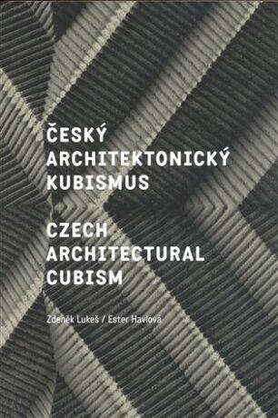 Český architektonický kubismus / Czech Architectural Cubism - Zdeněk Lukeš, Ester Havlová
