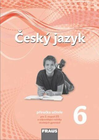 Český jazyk 6 Příručka učitele - Zdeňka Krausová, Renata Teršová, Helena Chýlová