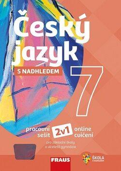 Český jazyk 7 s nadhledem 2v1, 1. vydání - kolektiv autorů