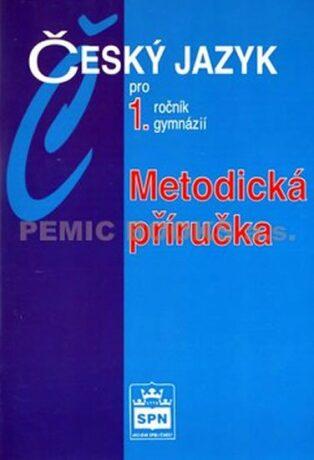 Český jazyk pro 1.ročník gymnázií - Metodická příručka - Jiří Kostečka
