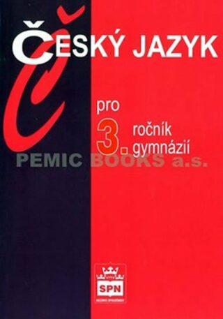 Český jazyk pro 3. ročník gymnázií - Jiří Kostečka