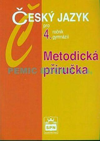 Český jazyk pro 4.ročník gymnázií - Metodická příručka - Jiří Kostečka