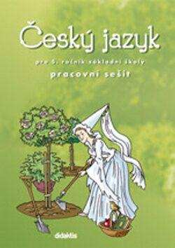 Český jazyk pro 5.ročník ZŠ - Pracovní sešit - Horáčková M.