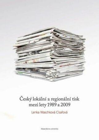 Český lokální a regionální tisk mezi lety 1989 a 2009 - Lenka Waschková Císařová