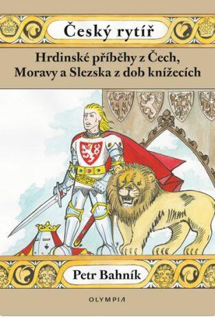 Hrdinské příběhy z Čech , Moravy a Slezska z dob knížecích - Bahník Petr