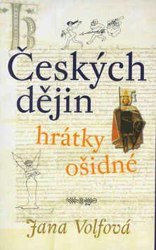 Českých dějin hrátky ošidné (brož.) - Jana Volfová, Lidmila Lojdová