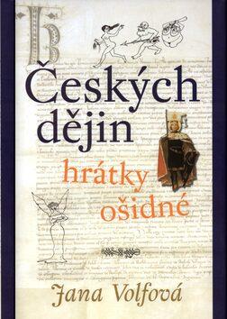 Českých dějin hrátky ošidné (váz.) - Jana Volfová
