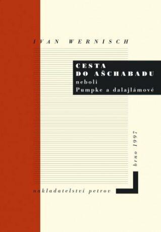 Cesta do Ašchabadu neboli Pumpke a dalajlámové - Ivan Wernisch