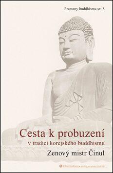 Cesta k probuzení v tradici korejského buddhismu - Činul