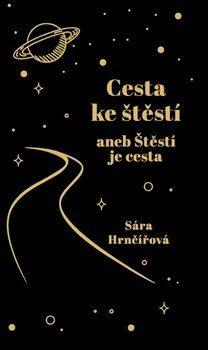 Cesta ke štěstí aneb Štěstí je cesta… - Sára Hrnčířová