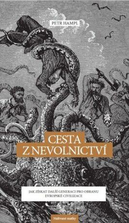 Cesta z nevolnictví - Jak získat další generaci pro obranu evropské civilizace - Petr Hampl