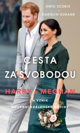 Cesta za svobodou - Harry a Meghan a vznik moderní královské rodiny - Omid Scobie; Carolyn Durand