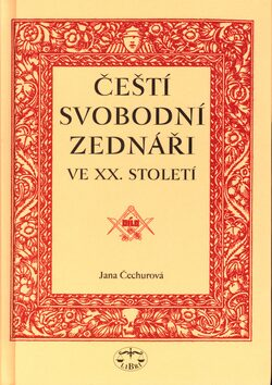 Čeští svobodní zednáři ve XX. století - Jana Čechurová