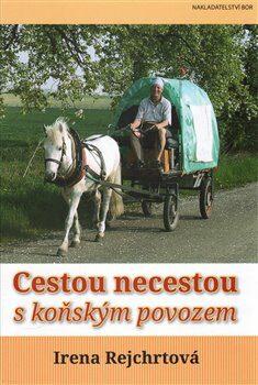 Cestou necestou s koňským povozem - Irena Rejchrtová