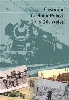 Cestování Čechů a Poláků v 19. a 20. století - Petr Kaleta, Lukáš Novosad