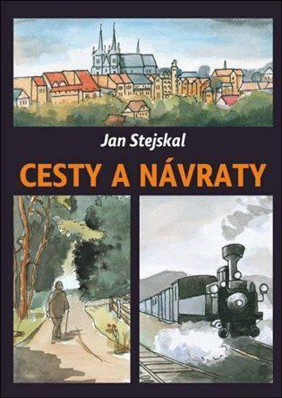 Cesty a návraty - Jan Stejskal