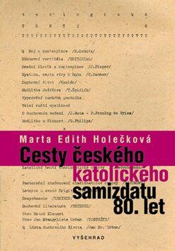 Cesty českého katolického samizdatu - Marta Edith Holečková