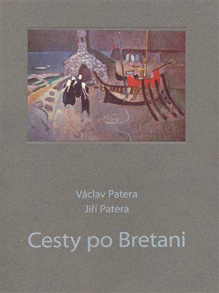 Cesty po Bretani - Jiří Patera, Václav Patera