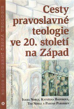 Cesty pravoslavné teologie ve 20. století na Západ - Kolektiv