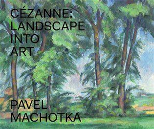 Cézanne: Landscape into Art - Pavel Machotka