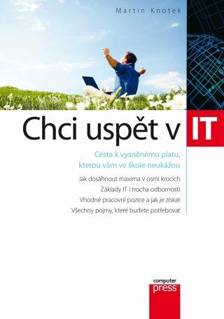 Chci uspět v IT - Martin Knotek - e-kniha