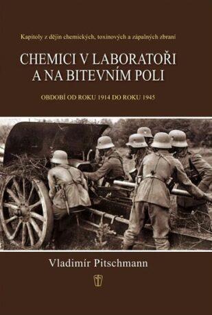 Chemici v laboratoři a na bitevním poli - Kapitoly z dějin chemických, toxinových a zápalných zbraní. Období 1918–1945 - Vladimír Pitschmann