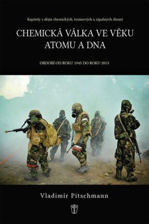 Chemická válka ve věku atomu - Období od roku 1945 do roku 2015 - Vladimír Pitschmann