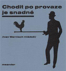 Chodit po provaze je snadné - Ivan Wernisch