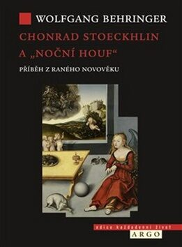 """Chonrad Stoeckhlin a """"noční houf"""" . Příběh z raného novověku - Wolfgang Behringer"""