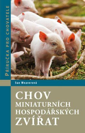 Chov miniaturních hospodářských zvířat - Příručka pro chovatele - Weaverová Sue