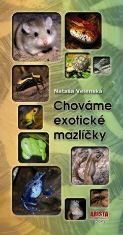 Chováme exotické mazlíčky - Nataša Velenská