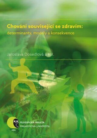Chování související se zdravím: determinanty, modely a konsekvence - Jaroslava Dosedlová