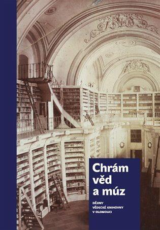Chrám věd a múz - dějiny Vědecké knihovny v Olomouci - Miloš Korhoň, Tereza Vintrová