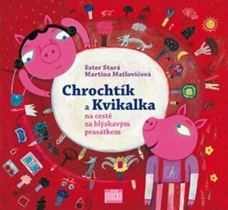 Chrochtík a Kvikalka - Ester Stará