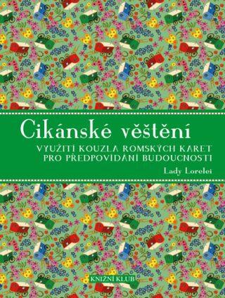 Cikánské věštění - Využití kouzla romských karet pro předpovídání budoucnosti - Lady Lorelei